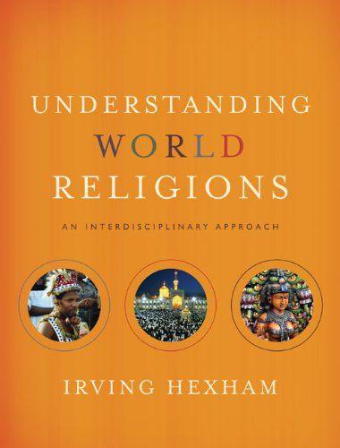 Understanding World Religions: An Interdisciplinary Approach: Irving Hexham: 9780310259442: Amazon.com: Books