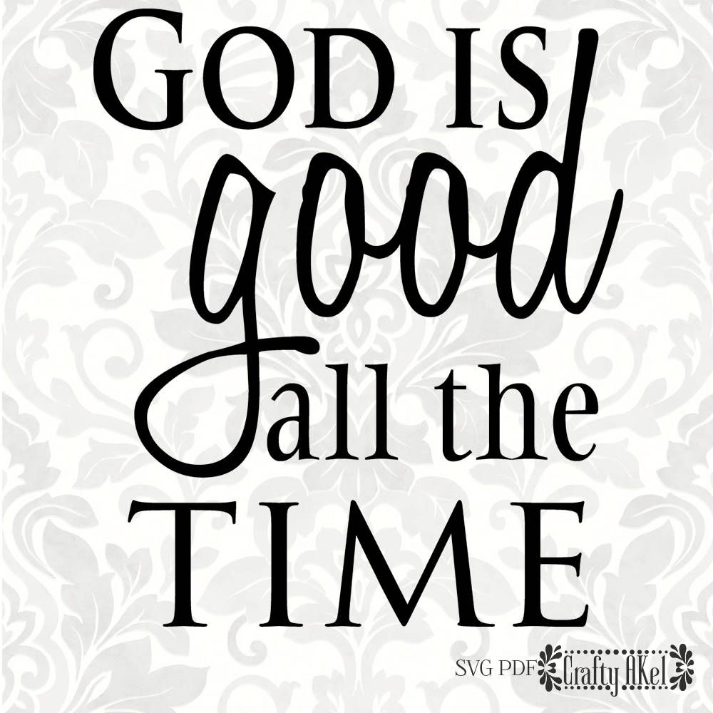 God Is Good All The Time Svg Pdf Digital File Vector Etsy God Is Good Spiritual Inspiration Quotes Let Go And Let God