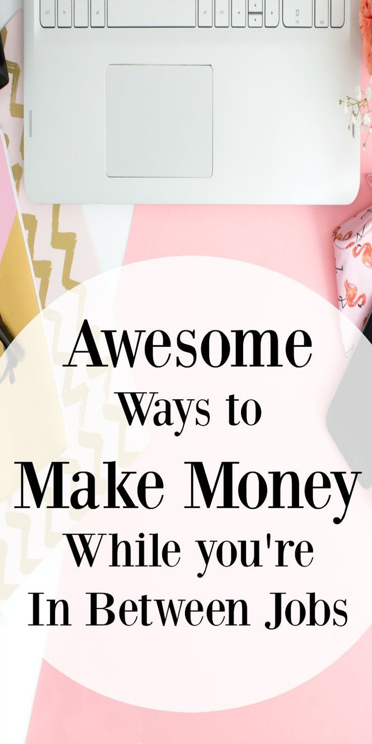 Awesome Ways to Make Money while In Between Jobs | Hustle, College ...
