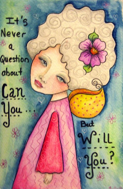 "Art  - Words  - Inspiration  -  It's never a question about ""can you,"" but ""will you."""