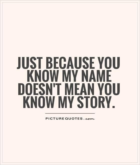 Quotes About Names Just Because You Know My Name Doesnt Mean You