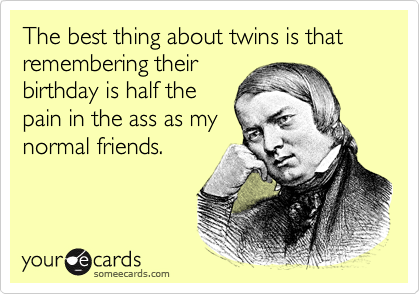 Funny Birthday Ecard The Best Thing About Twins Is That Remembering Their Half Pain In Ass As My Normal Friends