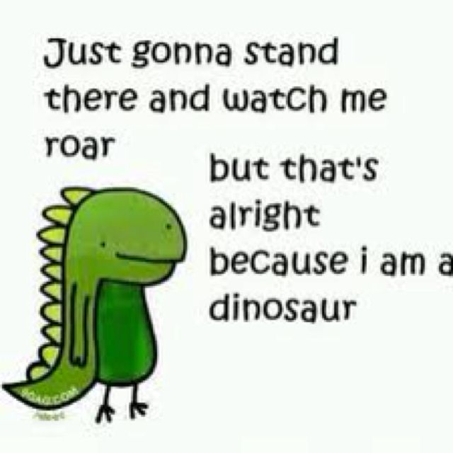 Dinosaurs Funny Quotes Haha Funny Just For Laughs