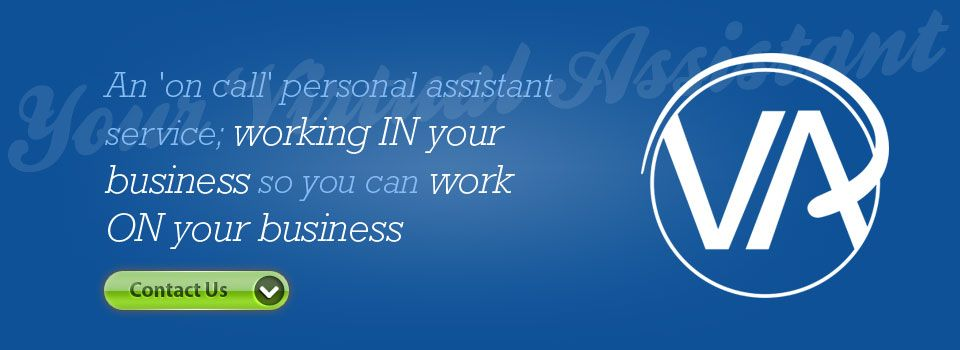 Your Virtual Assistant   Working IN your business so you can work ON your business