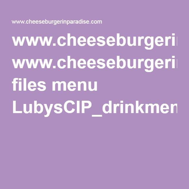 www.cheeseburgerinparadise.com files menu LubysCIP_drinkmenu.pdf
