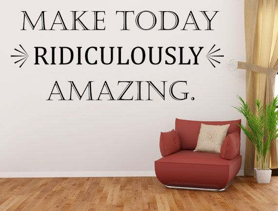 Make Today Ridiculously Amazing Vinyl Wall Decal By - Make custom vinyl wall decals