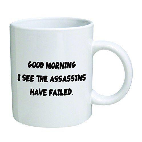 Good morning. I see the assassins have failed. Rude - 11 OZ Coffee Mug - Funny Inspirational and sarcasm - By A Mug To Keep TM