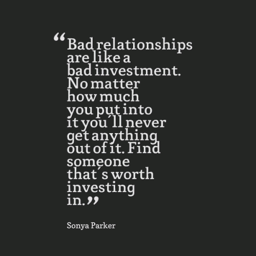 Bad Relationships Are Like A Bad Investment No Matter How Much You