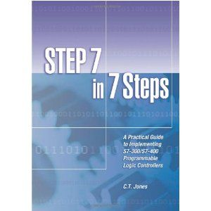 STEP 7 in 7 Steps - A Practical Guide to Implementing S7-300/S7-400 Programmable Logic Controllers, (Paperback)  http://www.picter.org/?p=1889101036