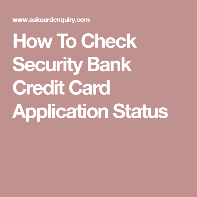 How To Check Security Bank Credit Card Application Status  Track