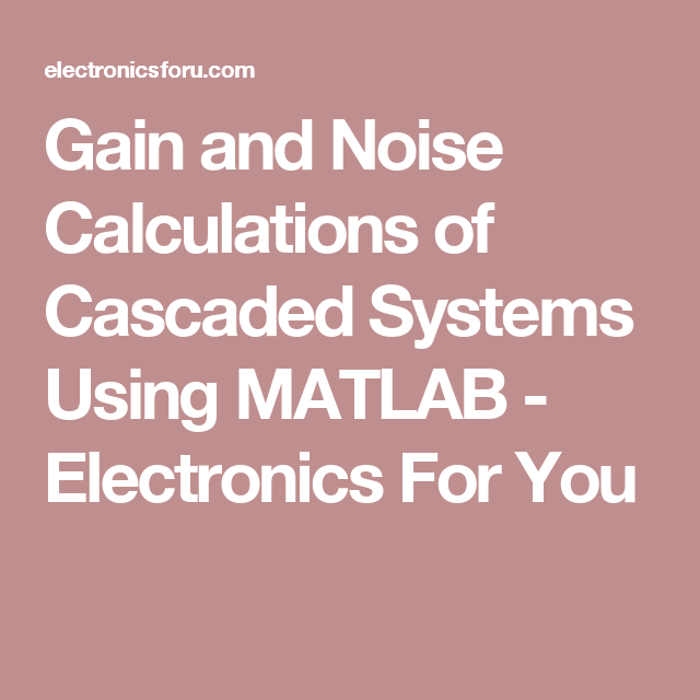 Gain and Noise Calculations of Cascaded Systems Using MATLAB