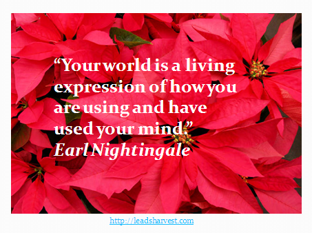 """Your world is a living expression of how you are using and have used your mind."" Earl Nightingale"