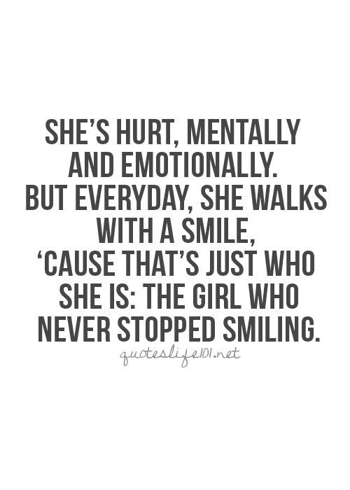 The Girl Who Never Stopped Smiling Good Life Quotes Hurt Quotes Motivational Quotes For Love