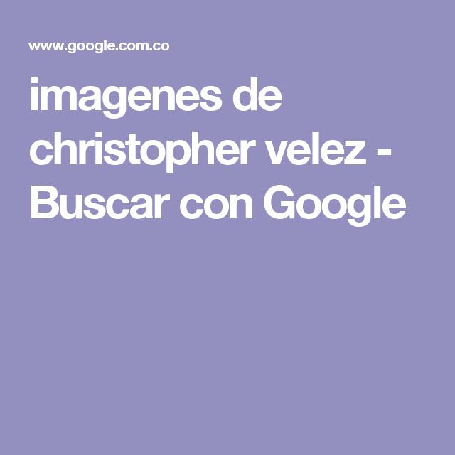 imagenes de christopher velez - Buscar con Google