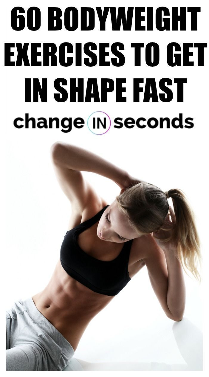 60 Bodyweight Exercises To Get In Shape Fast! Get fit and motivated to exercise today in the conveni...
