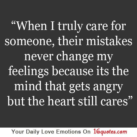 When I truly care for someone, their mistakes never change