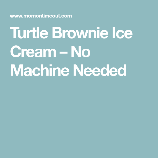 Turtle Brownie Ice Cream – No Machine Needed