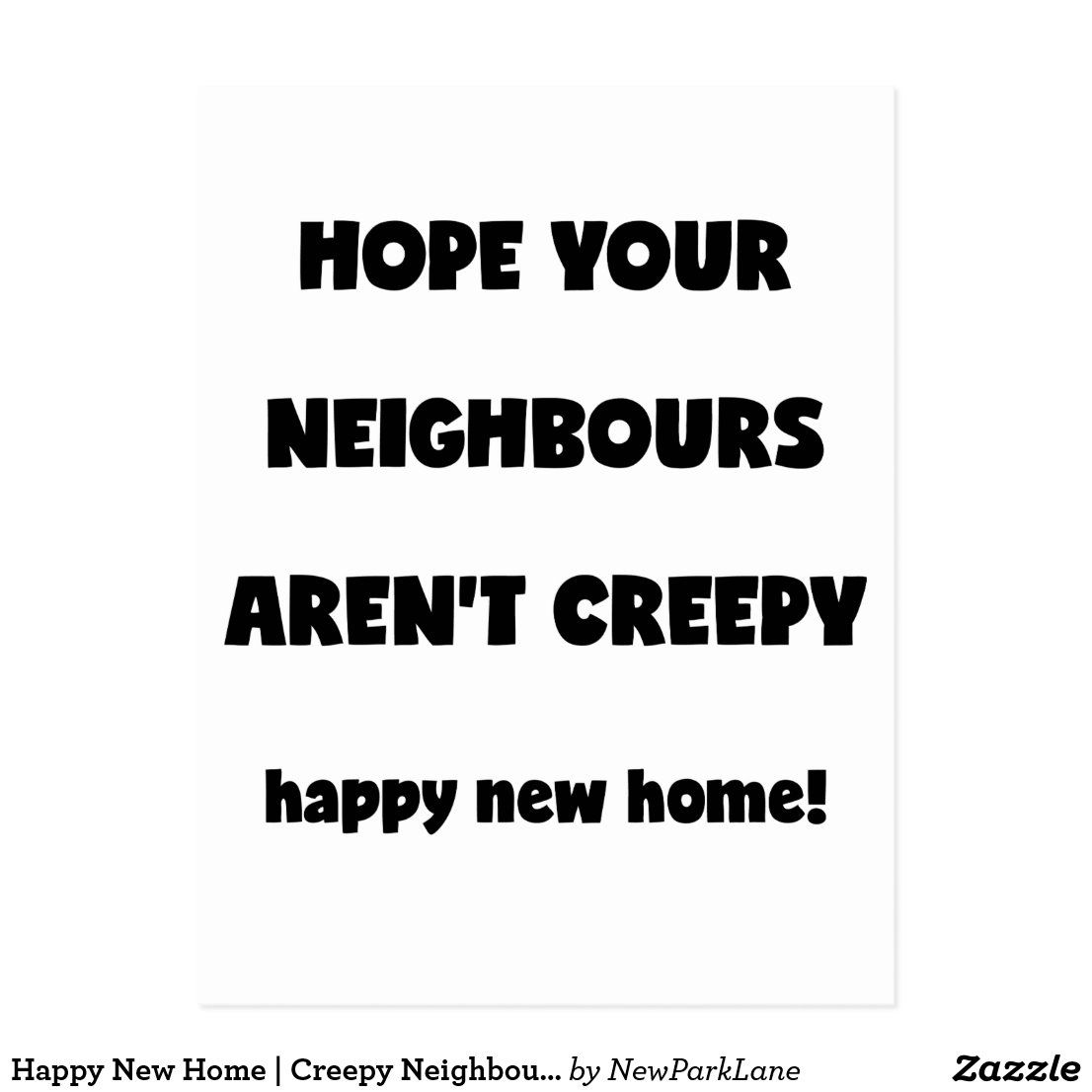 Happy New Home Creepy Neighbours Funny Quote Postcard Zazzle Com In 2020 New Home Quotes Funny Baby Quotes Funny Quotes