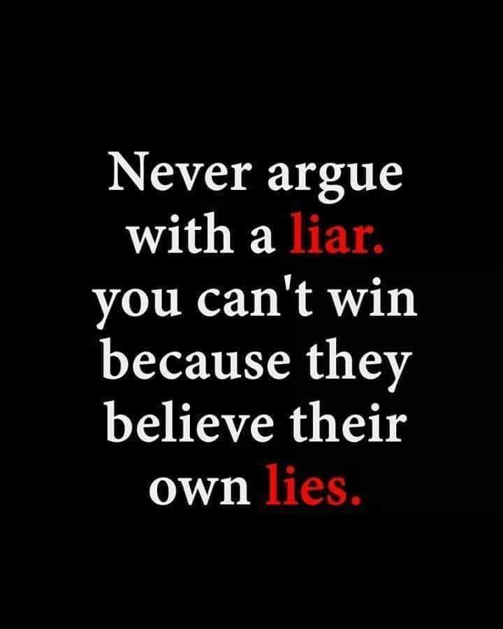 Never argue with a liar.