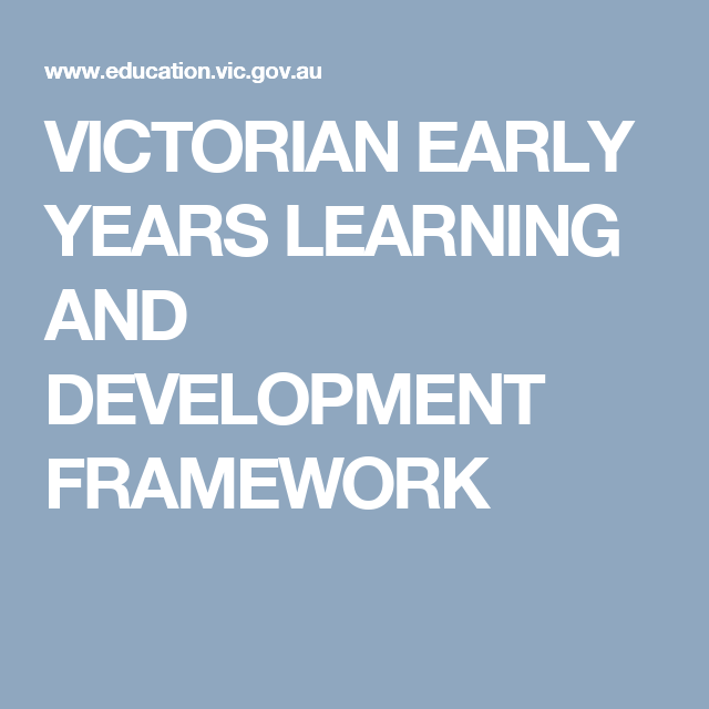 Victorian Early Years Learning And Development Framework Learning And Development Development Teaching