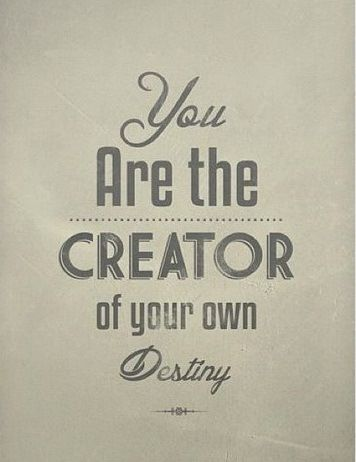 765443964f1eb You are the creator of your own destiny ~ #quote #destiny #taolife ...
