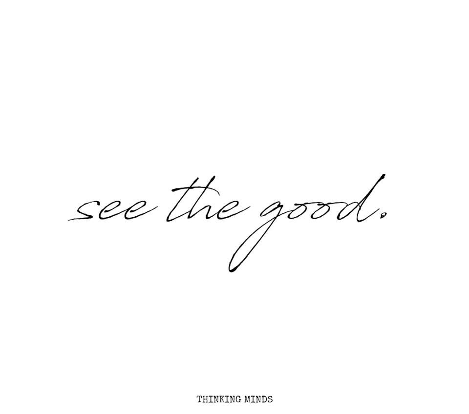 """""""See the good..."""" (By Thinking Minds)"""