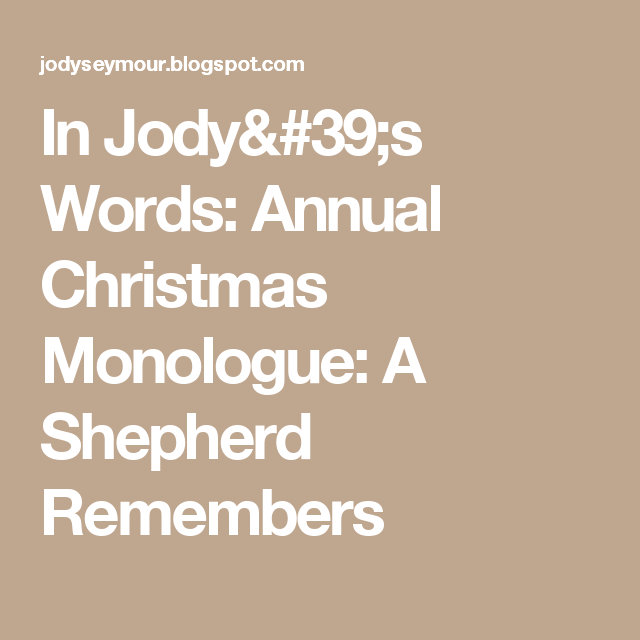 in jodys words annual christmas monologue a shepherd remembers - Christmas Monologue