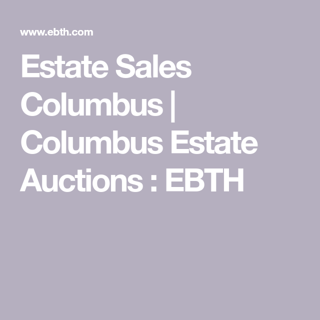 Estate Sales Columbus Online Estate Sales Auction Everything But The House