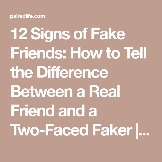 12 Signs of Fake Friends: How to Tell the Difference Between a Real Friend and a Two-Faced Faker | PairedLife