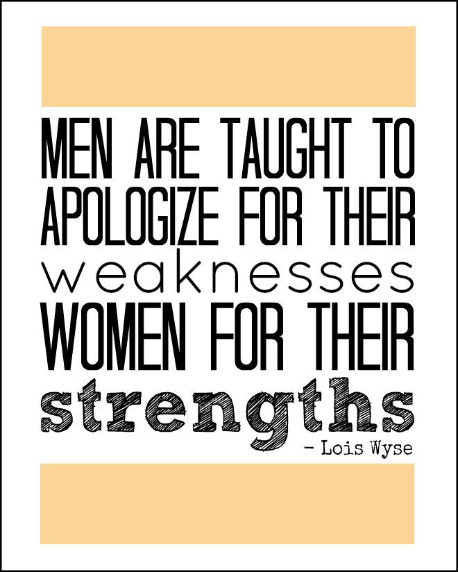 Men Are Taught To Apologize For Their Weakness Women For Their