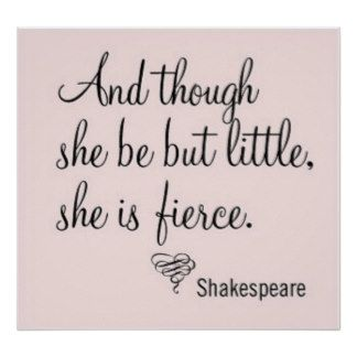 Though she be but little she is fierce poster for Though she be little she is fierce tattoo