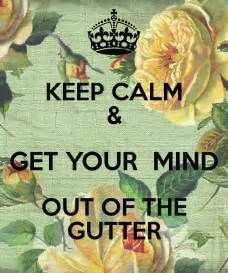 Get Your Minds Out Of The Gutter Humour And Wisdom Funny Quotes Just For Laughs