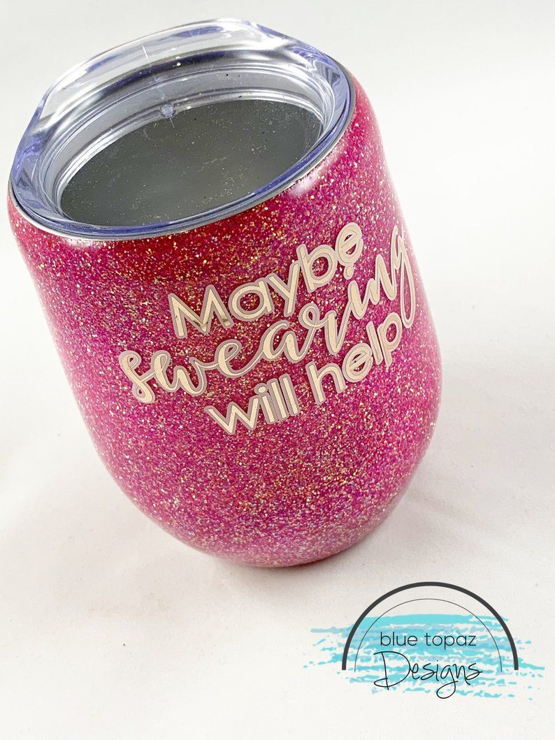 Maybe Swearing Will Help Custom Glitter Tumbler 12oz Wine Etsy Glitter Wine Glass Custom Glitter Glitter Tumbler