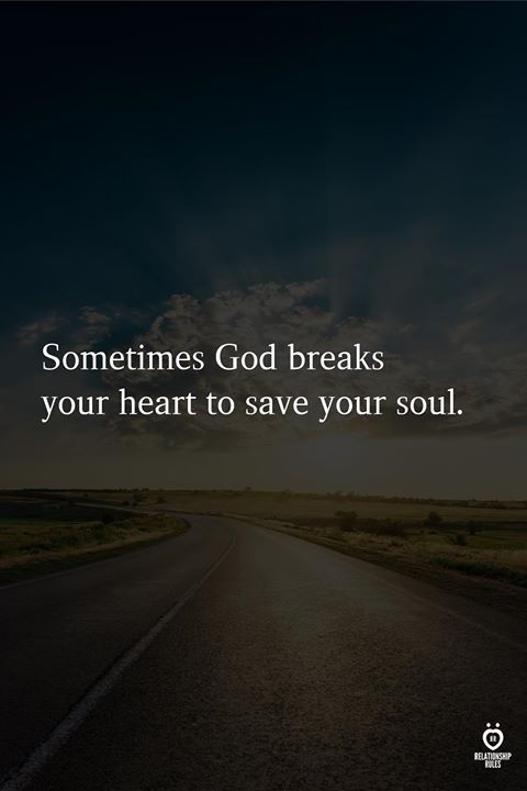 Sometimes God Breaks Your Heart To Save Your Soul