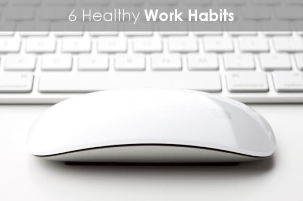 6 Healthy work habits     Vital Plan