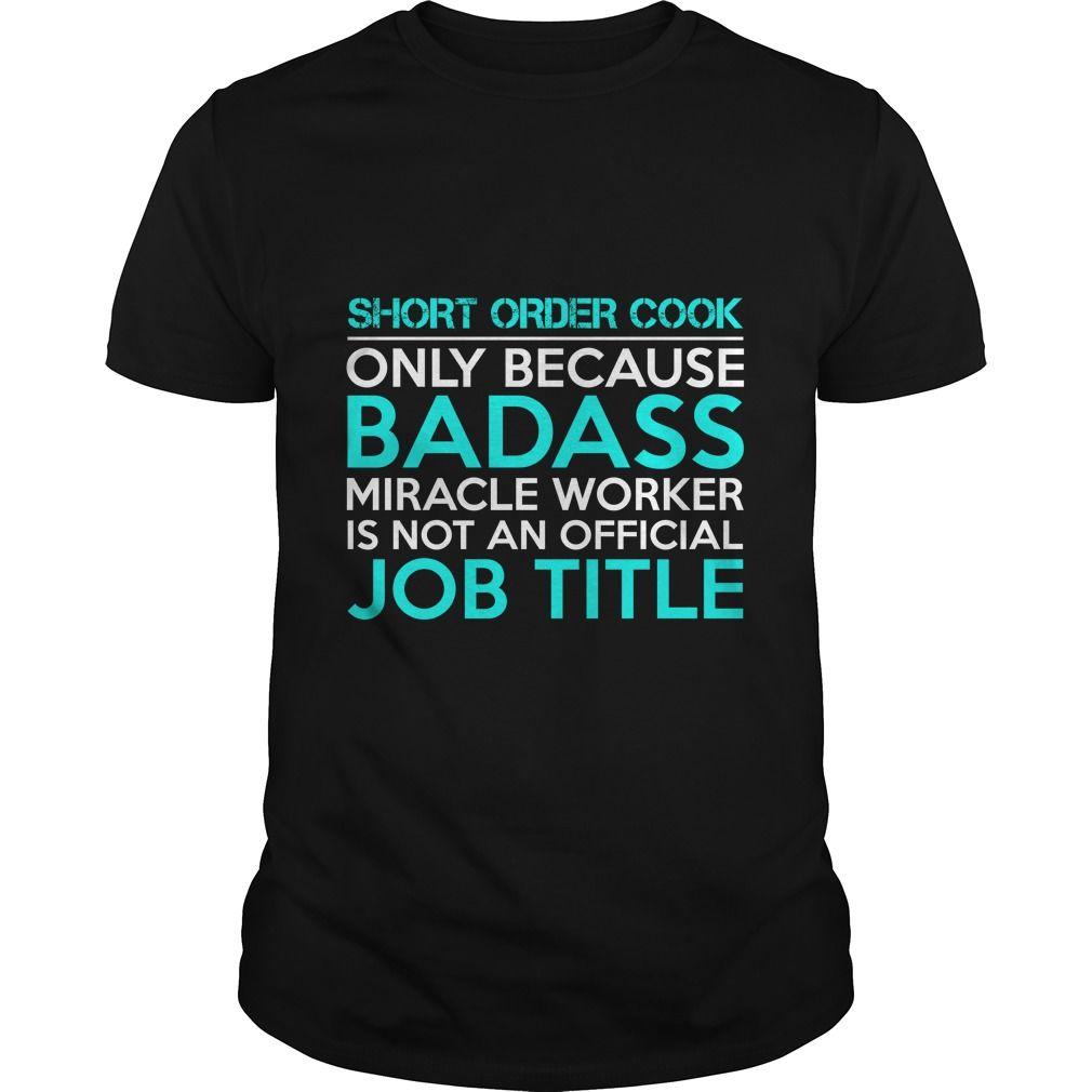 SHORT ORDER COOK Only Because Badass Miracle Worker Isn't An Official Job Title T-Shirts, Hoodies. BUY IT NOW ==► https://www.sunfrog.com/Jobs/SHORT-ORDER-COOK-Badass-1-P2-Black-Guys.html?id=41382