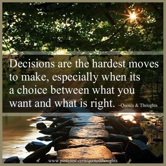 Making The Right Decision In Life Quotes: Decisions Are The Hardest Moves To Make, Especially When