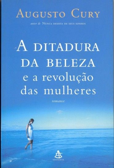 A Ditadura Da Beleza E A Revolucao Das Mulheres Augusto Cury