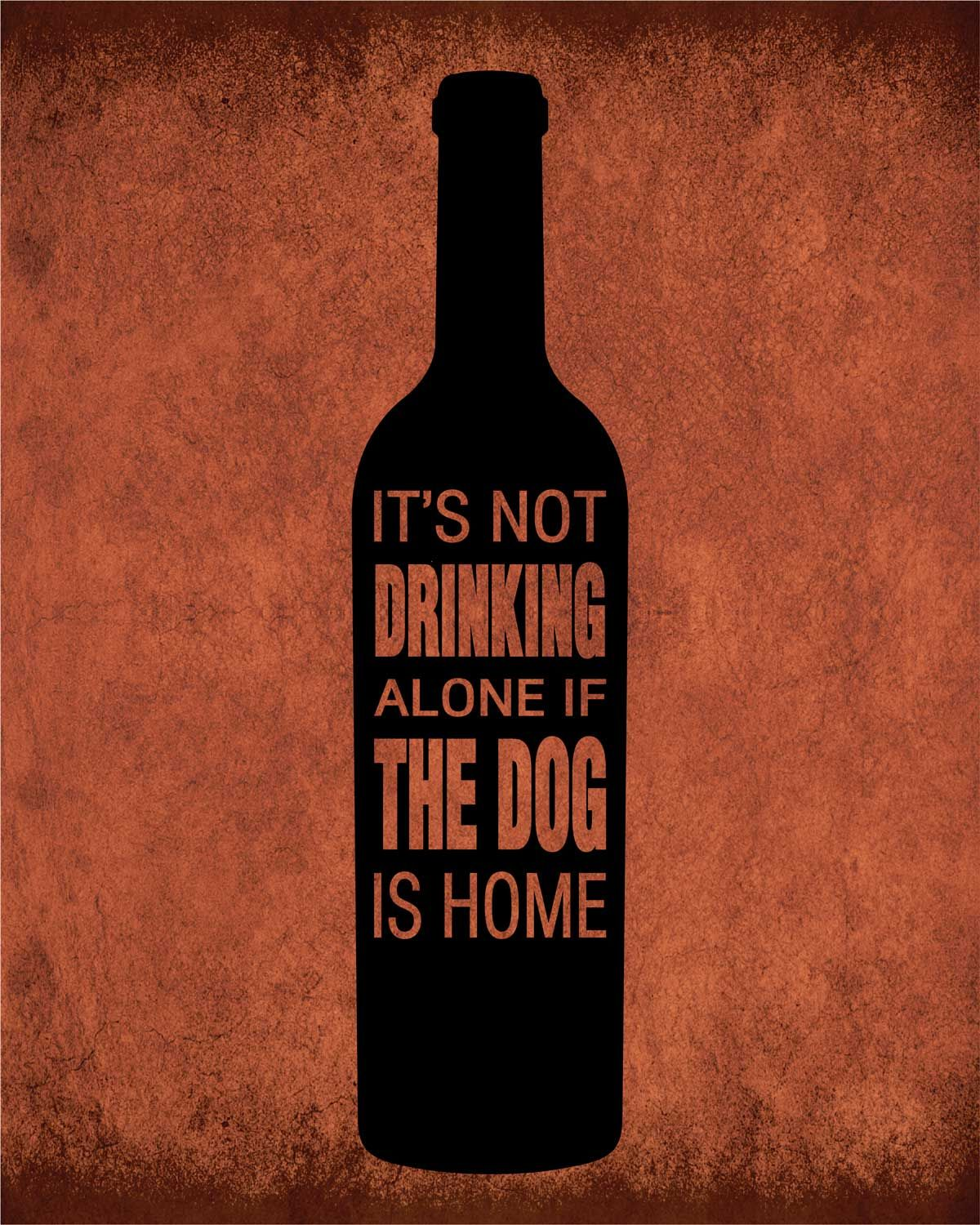 It S Not Drinking If The Dog Is Home Witty Wine Quote For Dog Lovers Rustic Wine Humor Wine Quotes Wine Poster