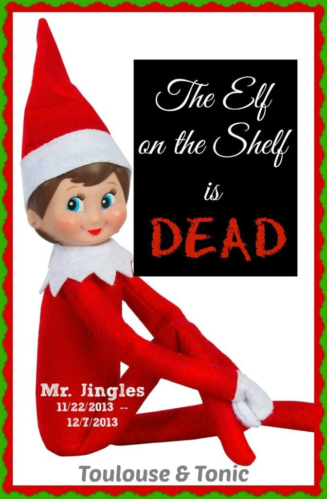 The Elf on the Shelf is Dead. Poor Mr. Jingles. Read all about the tragic event over a Toulouseandtonic.com  Christmas   Humor   Parenting