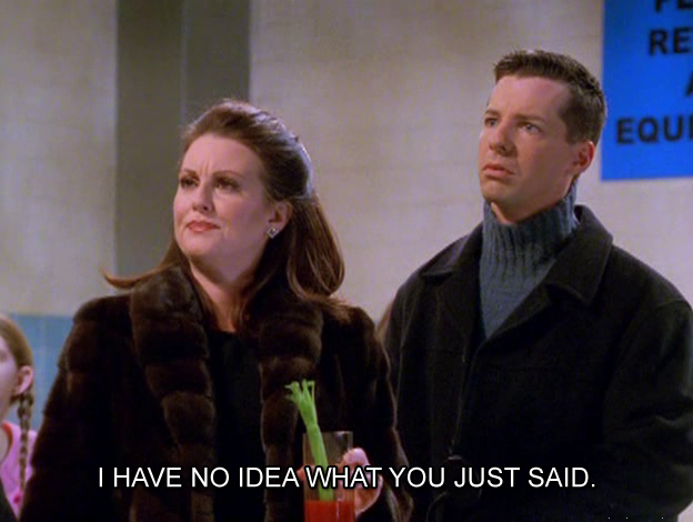 I Have No Idea What You Just Said My Spirit Animal Will And Grace Fictional Characters