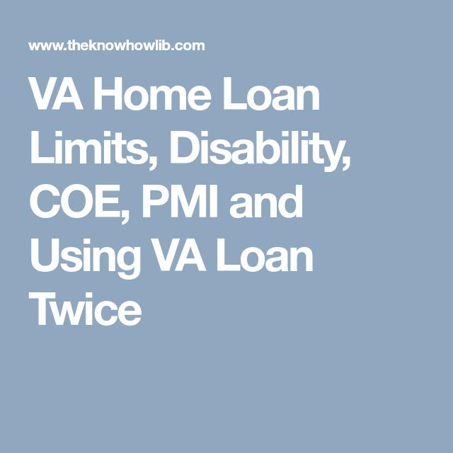 Va Home Loan Limits Disability Coe Pmi And Using Va Loan Twice Va Loan Home Loans Loan