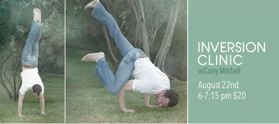 Inversion Clinic with Corey, Th Aug 22nd at 6:00 pm.