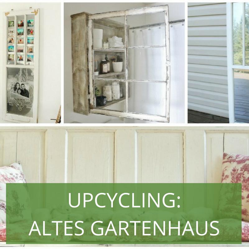 Upcycling im Garten RecyclingIdeen aus dem Gartenhaus