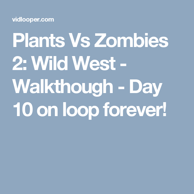 Plants Vs Zombies 2: Wild West - Walkthough - Day 10 on loop forever!
