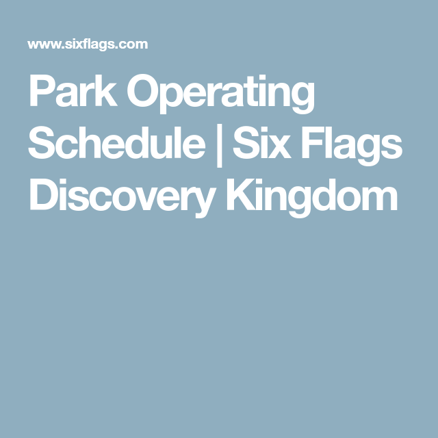 Park Operating Schedule Six Flags Discovery Kingdom Six Flags Discovery Usa Holidays