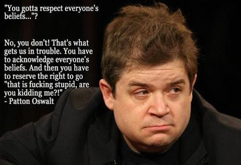 You Gotta Respect Everyones Beliefs No You Dont Patton