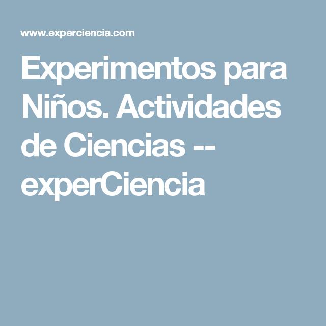 Experimentos para Niños. Actividades de Ciencias -- experCiencia