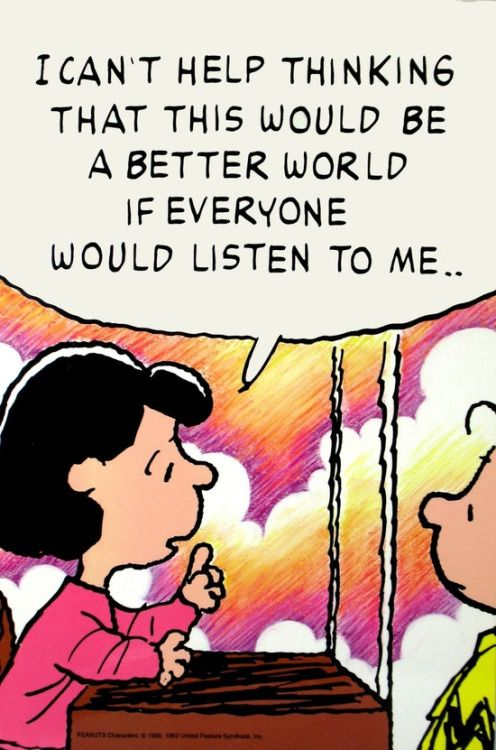 Lucy To Charlie Brown I Can T Help Thinking That This Would Be A Better World If Everyone Would Listen To Me Wisdom Worlds Of Fun Funny Charlie Brown