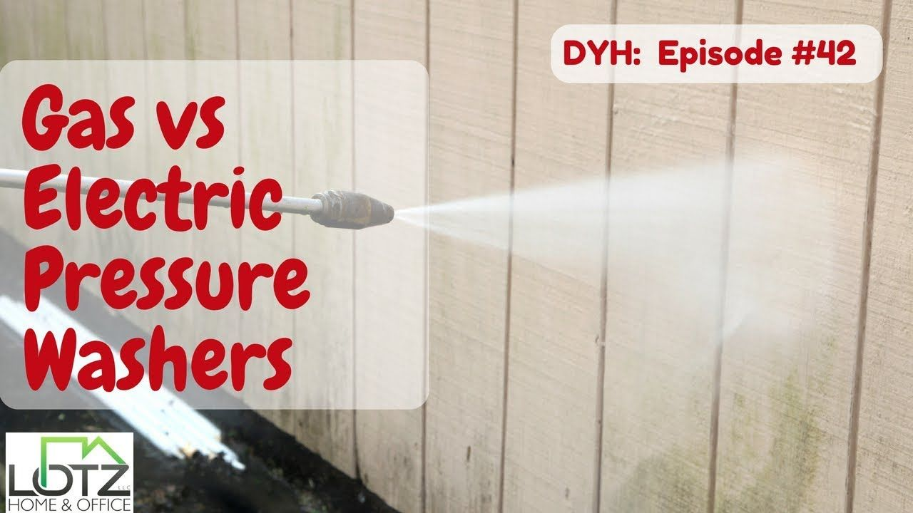 Gas vs electric pressure washers when doing exterior house